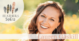 Feathers Season 9 Episode 12 with Lauren Gaskill: Anxiety, Deep Faith, and New Adventures