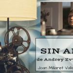 SIN AMOR de Andrey Zvyagintsev. Película rusa nominada a los Oscar.