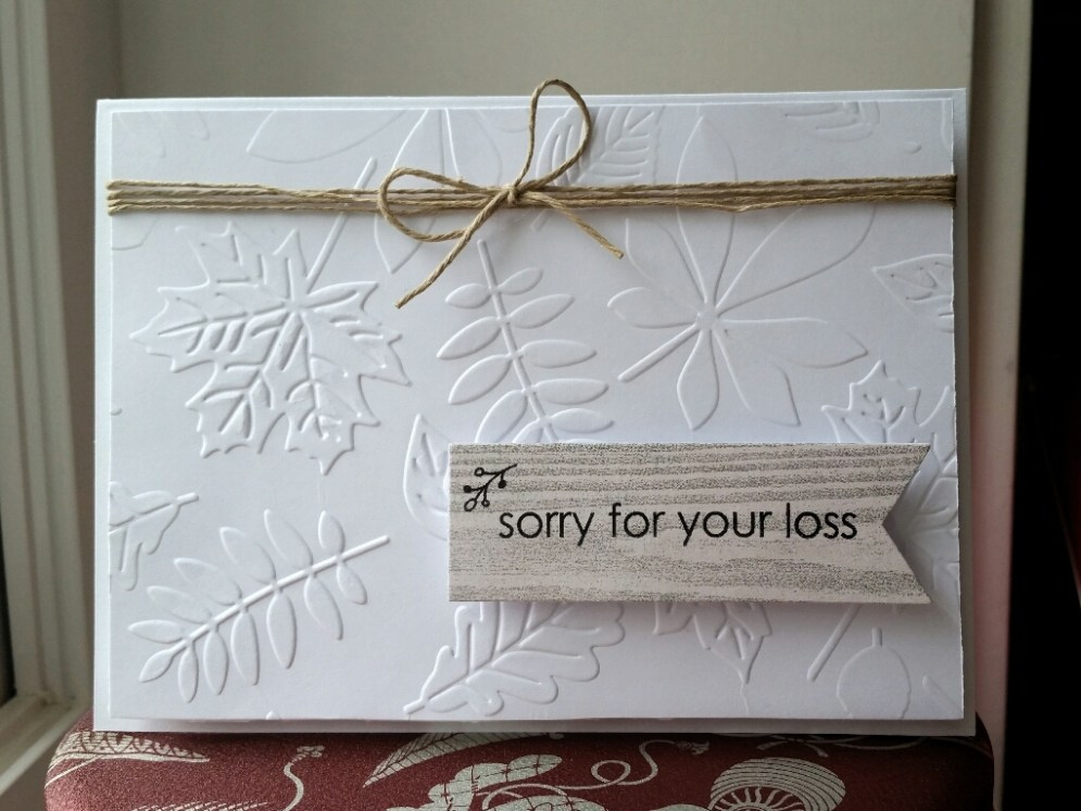 A Bit Of Glue & Paper - handmade sympathy card, embossed leaves and twine, sorry for your loss stamped sentiment, white and wood grain paper; CASology 240 - Vancouver BC