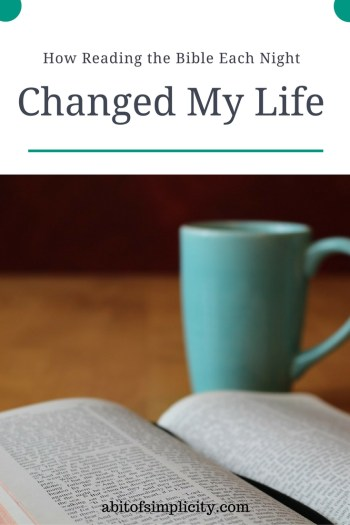 A simple act can change your life forever. How building a routine of reading the bible every night changed my life. www.abitofsimplicity.com