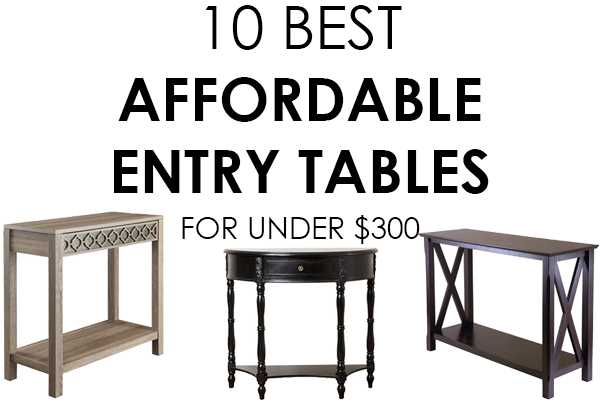 10 Best Affordable Entry Tables