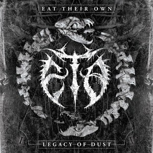 Eat Their Own - Legacy Of Dust (2016)