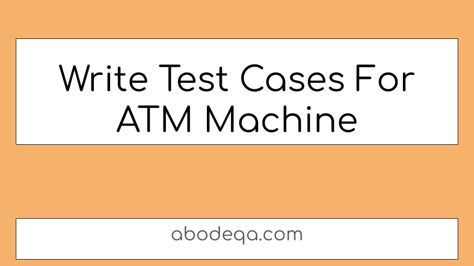 Write Test Cases For ATM Machine