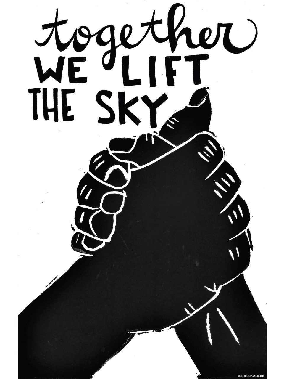 """together we lift the sky"" [hands clasped] - A black and white linocut graphic by Eileen Jimenez of two hands clasped tightly from the wrist up. Above the hands ""Together we lift the sky"" is written, with ""together"" in lower case flowing cursive script and ""we lift the sky"" in blocky capital letters."