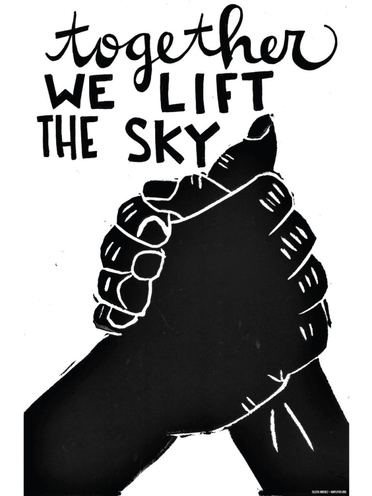 "A black and white linocut graphic by Eileen Jimenez of two hands clasped tightly from the wrist up. Above the hands ""Together we lift the sky"" is written, with ""together"" in lower case flowing cursive script and ""we lift the sky"" in blocky capital letters."