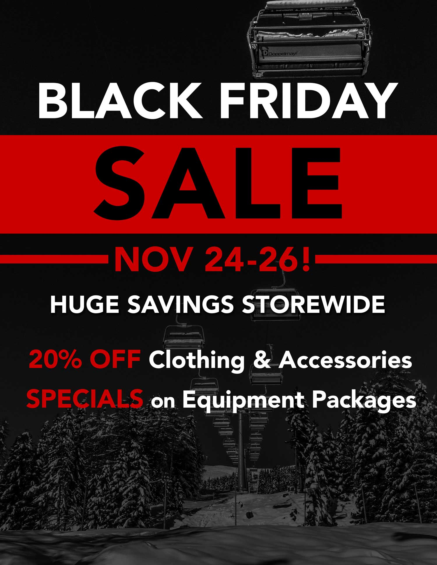 Abom Black Friday Sale Nov 24 - 26 In-store only! Save 20% on all clothing & Accessories as well as Package Specials on all Equipment, ski, snowboard or cross-country!