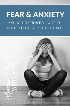 Fear and Anxiety and Our Journey with Neurological Lyme