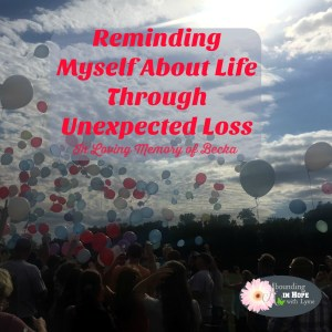 Reminding Myself About Life Through Unexpected Loss