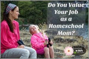 Do You Value Your Job as a Homeschool Mom?