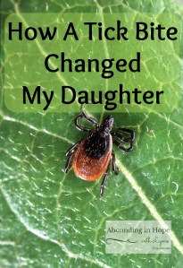 How A Tick Bite Changed My Daughter – Part 1