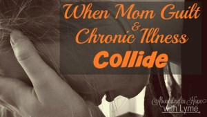 Mom Guilt and Chronic Illness