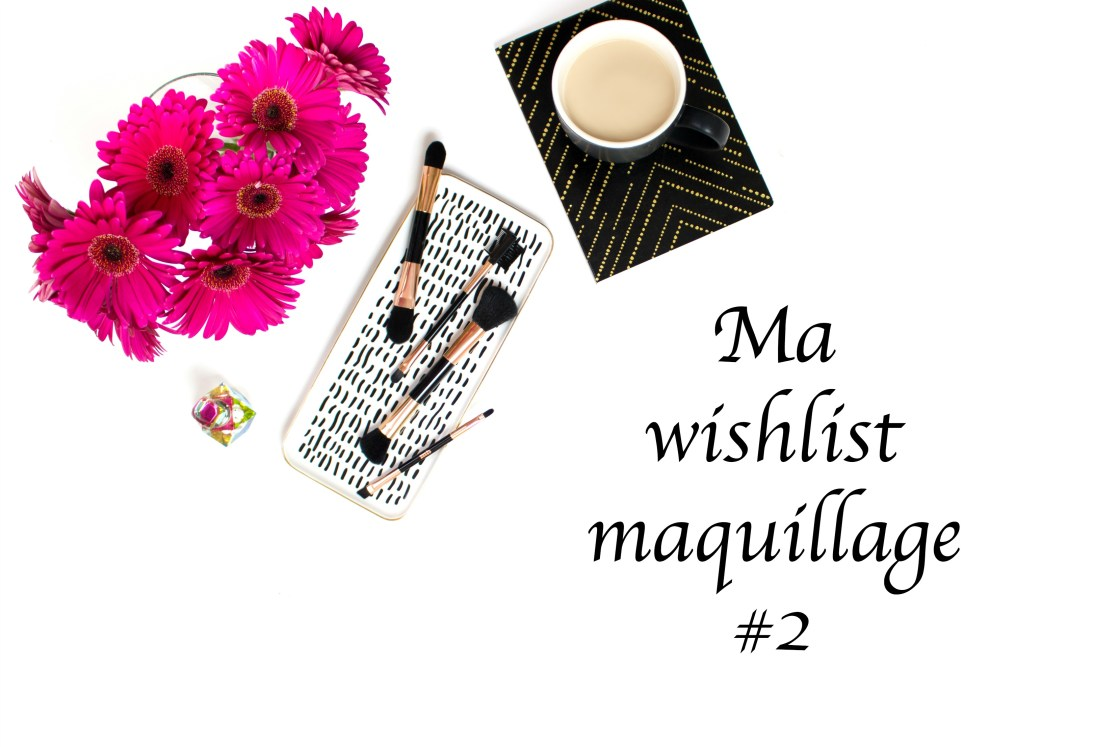 Ma wishlist maquillage 2 aboutnoemiel