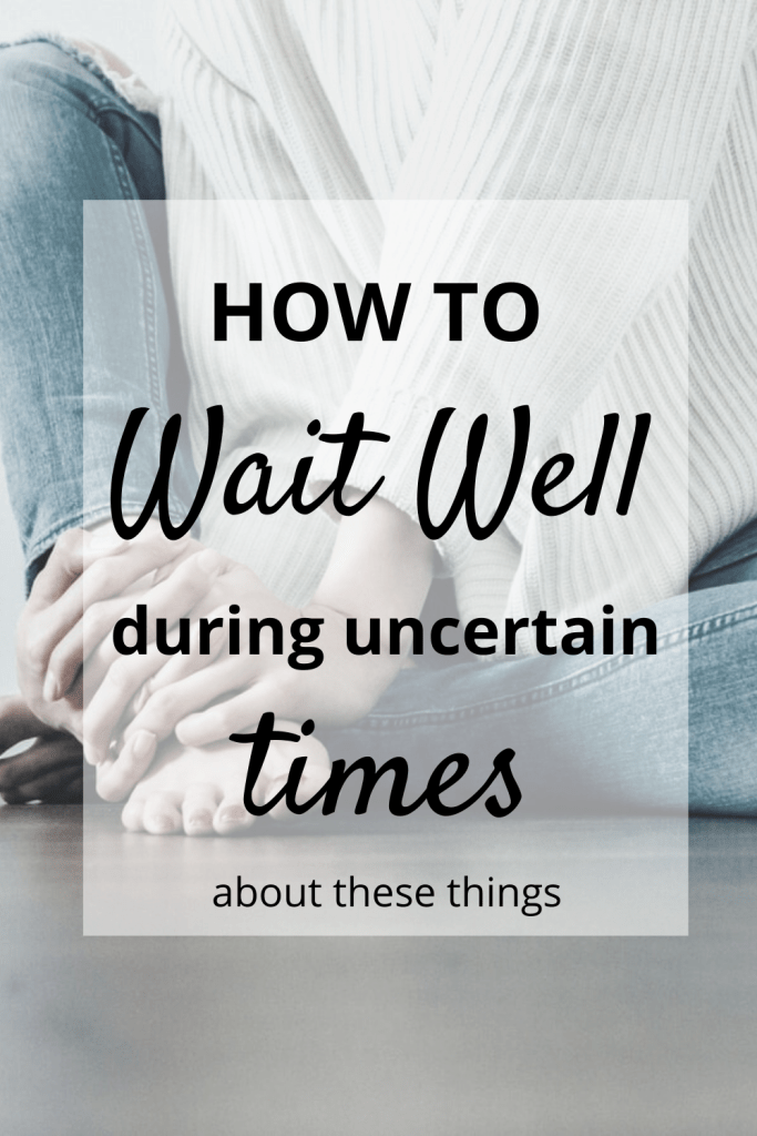 Waiting Well During Uncertain Times