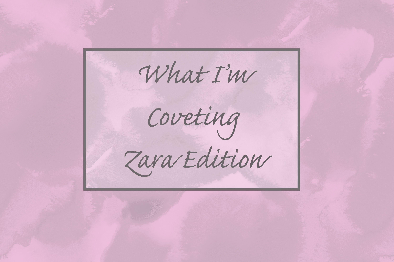 Zara Covets