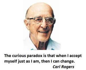The curious paradox is that when I accept myself just as I am, then I change.
