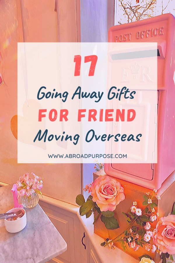 17 Going Away Gifts For Friend Moving Overseas Abroad Purpose