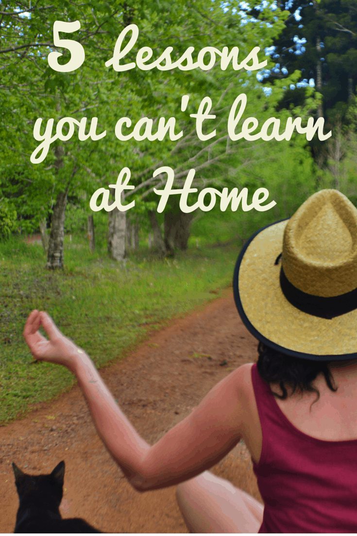 5 Lessons You Can't Learn At Home
