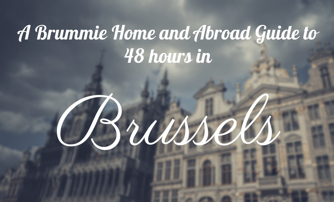 A Brummie Home and Abroad Guide to 48 hours in Brussels