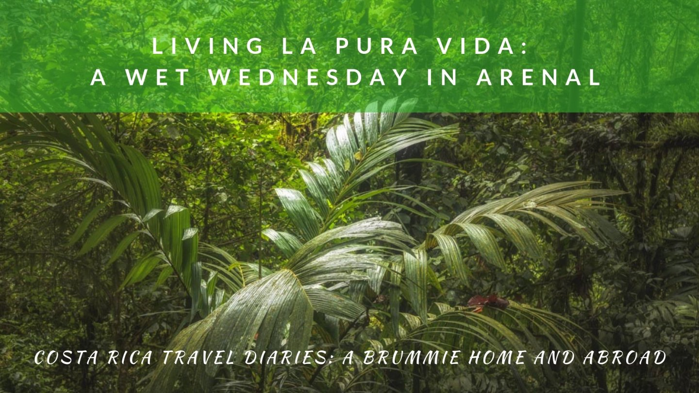 Living La Pura Vida: A Wet Wednesday in Arenal
