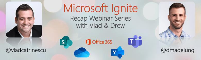 Vlad Catrinescu & Drew Madelung Microsoft Ignite Recap Webinar Series