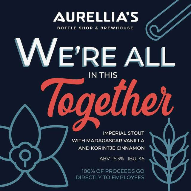 "Aurellia's Bottle Shop & Brewhouse will brew ""We're All In This Together"", an American Imperial Stout, with 100% of proceeds going to employees."