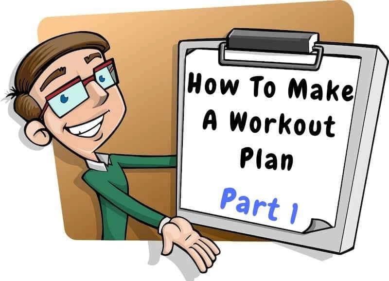 This is the picture of a man holding a board saying how to make a workout plan