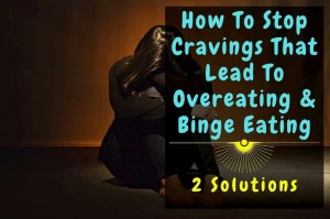 How To Stop Cravings That Lead To Overeating (2 Solutions)
