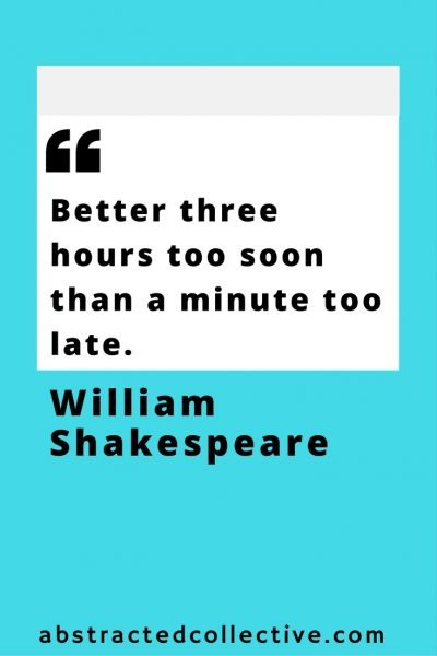 Shakespeare Quote. Better to be early than to be late.