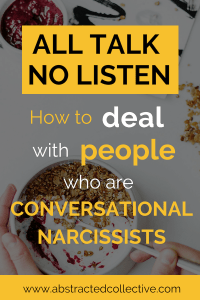 Relationship problems can arise when there is a faulty communication pattern. In this post, I talk about conversational narcissists, why they are the way they are and offer some tips, ideas and advice as to how to deal with such people in close relationships.