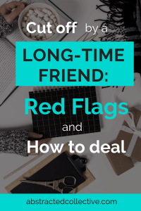 When long-time friendships cut us off for no reason, it usually takes us by surprise and some of us never recover. Here we explore the red flags that might have already come up in the friendship and explore some ways of how to deal with them.