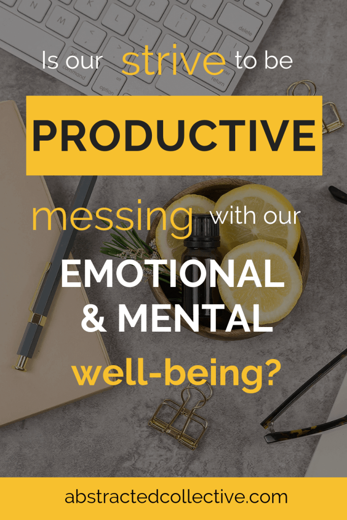 Is our strive to be productive messing with our emotional and mental well-being?