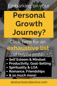 Just beginning your personal growth and development journey and looking for helpful posts, tips and strategies? Check up my constantly updated list of posts! Self-esteem, mindset, success strategies, productivity, goal-setting, time management, spirituality, law of attraction, romance, relationships, friendships, habits and so much more!