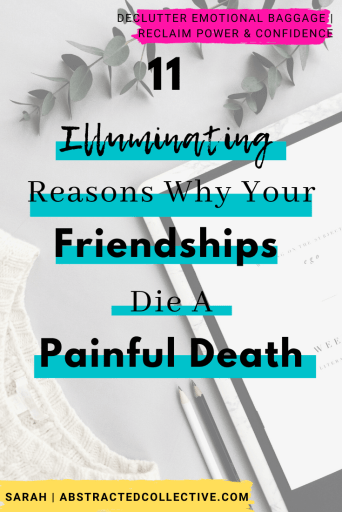 Wondering why your friendships die a painful death? Here are 11 reasons why your friendships don't last.