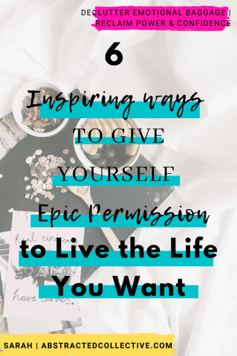 How do you start living the life that you want and desire? Start off by giving yourself the permission that you've been waiting for. Here are 6 ways you can do so!