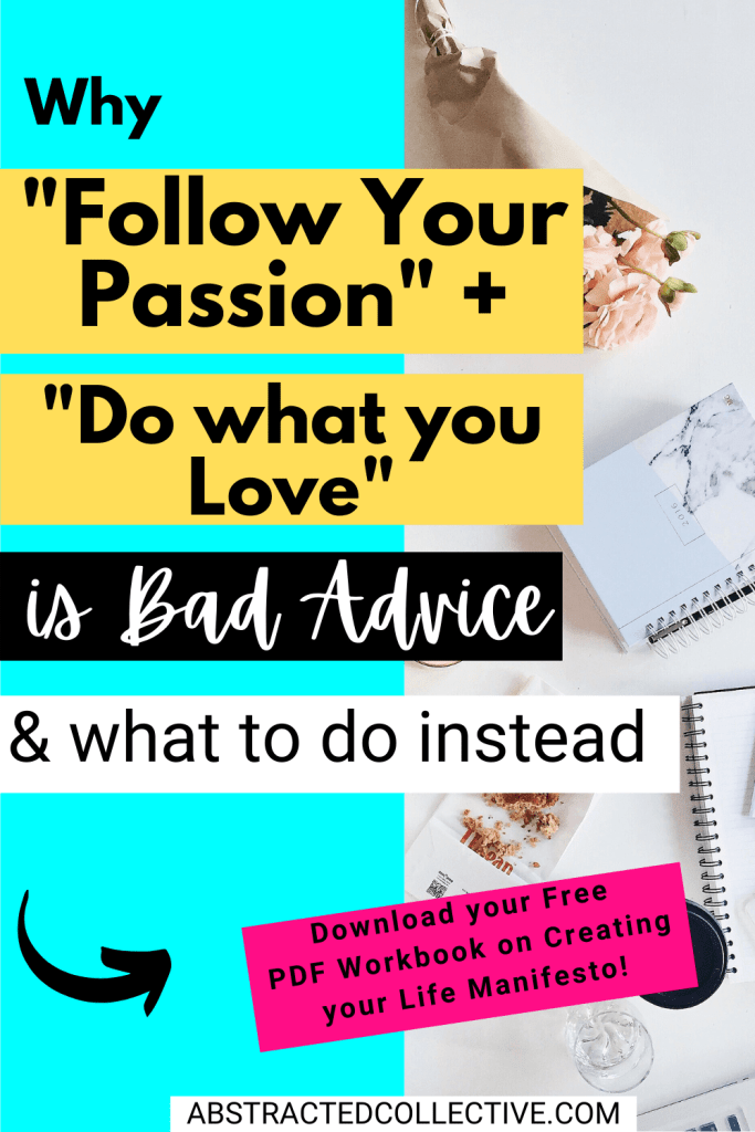 """Why """"follow your passion"""" and """"do what you love"""" is bad advice & What to do instead"""