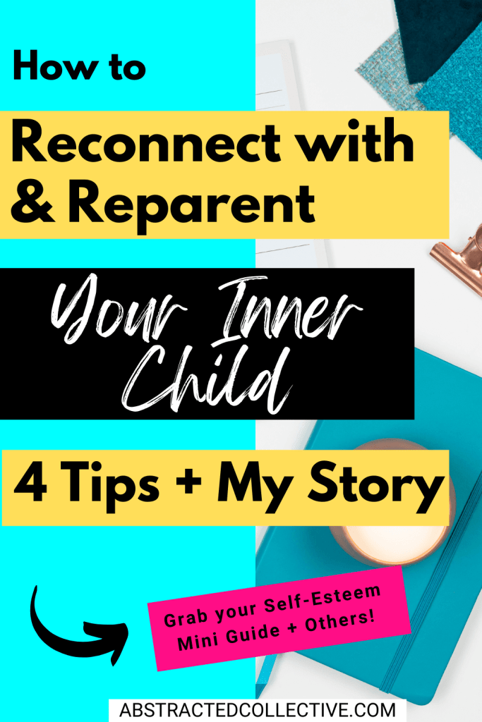 How to reconnect with and reparent your inner child: 4 tips + My story