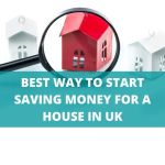 BEST WAY TO START SAVING MONEY FOR A HOUSE IN UK