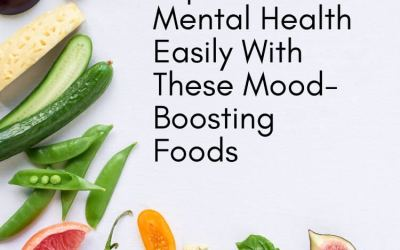 Improve Your Mental Health Easily With These Mood-Boosting Foods