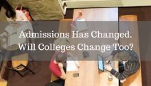 Admissions has changed. Will colleges change too? students with laptops at table