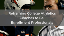 text: training college athletic coaches to be enrollment professionals