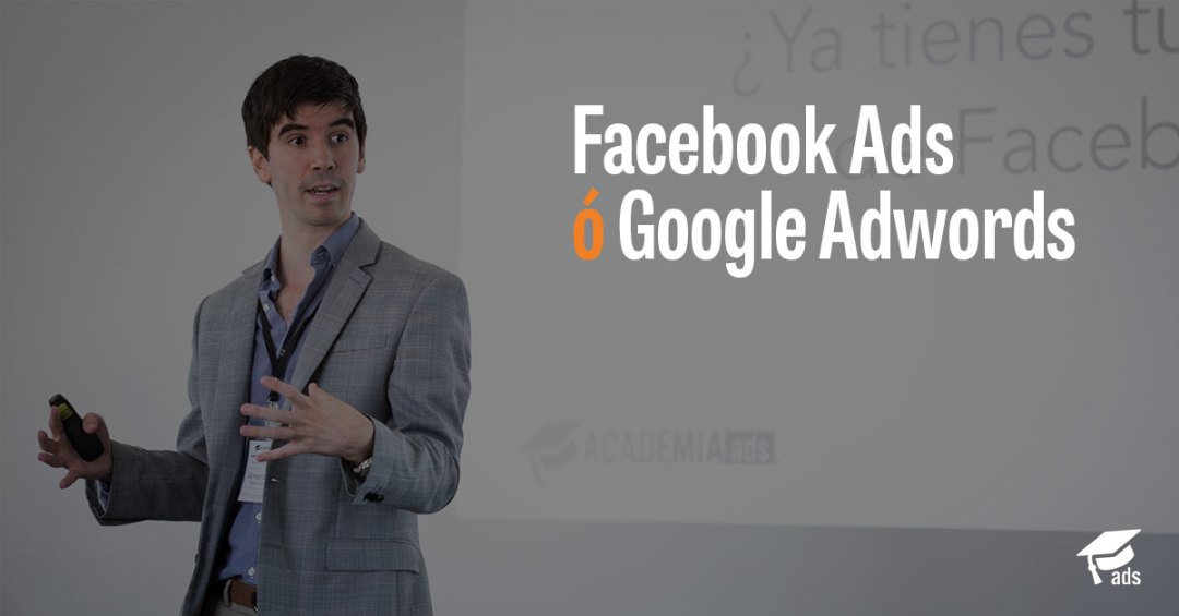 Facebook Ads o Google Adwords - AcademiaAds
