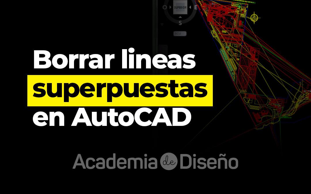 Borrar lineas superpuestas en AutoCAD