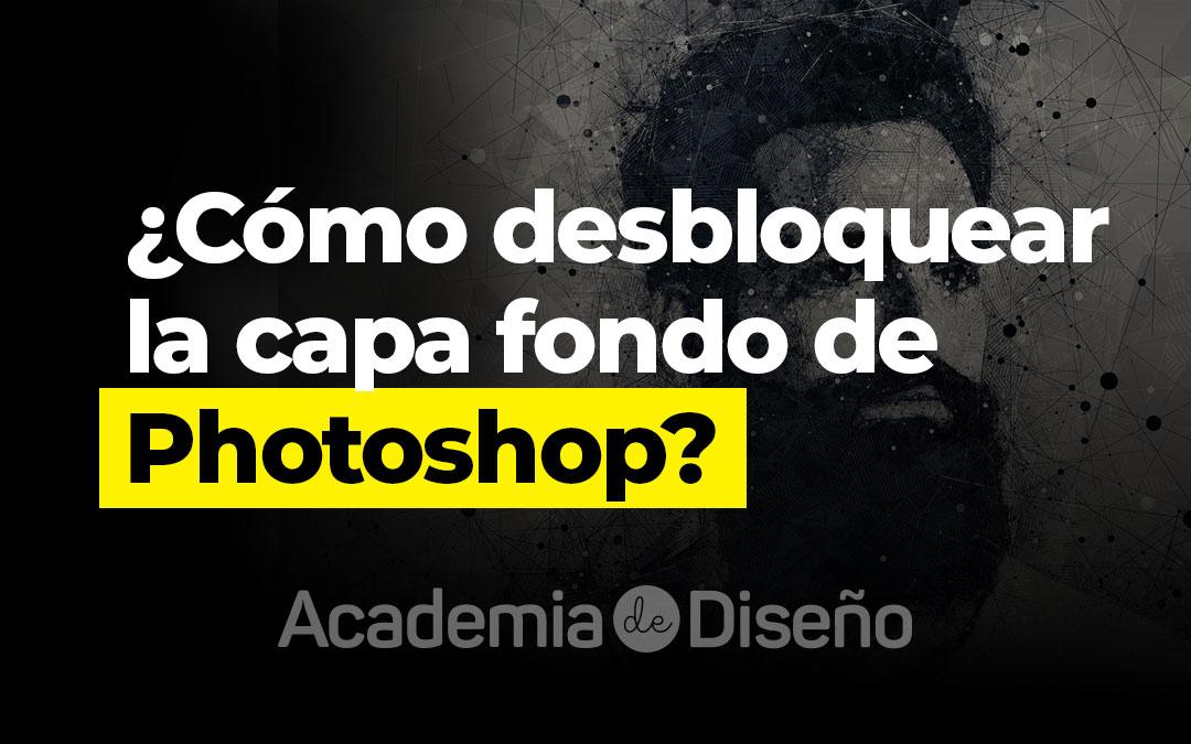 ¿Cómo desbloquear la capa fondo de Photoshop?