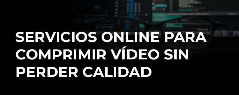 Servicios online para comprimir vídeo sin perder calidad
