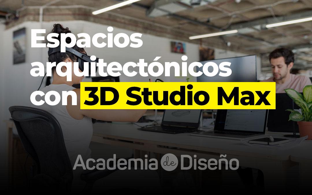 Espacios arquitectónicos con 3D Studio Max
