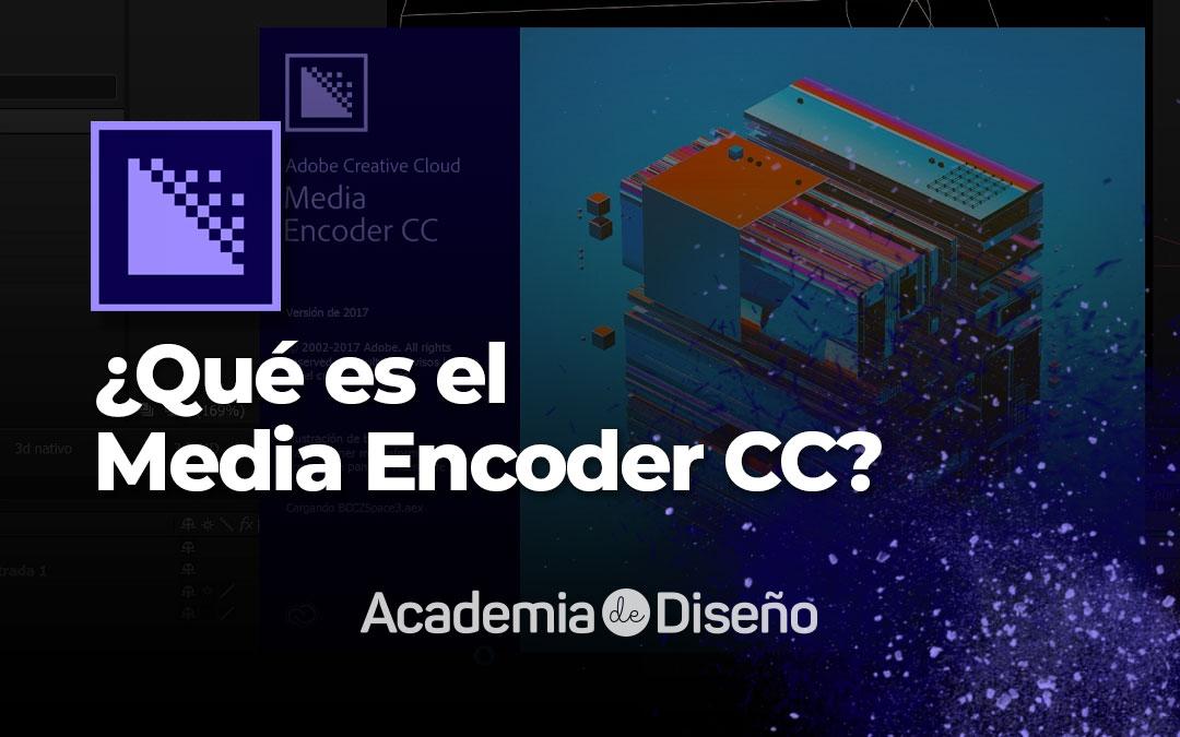 ¿Qué es el Media Encoder CC?