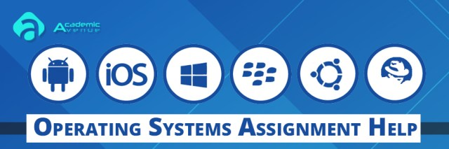 Operating Systems Assignment Help US UK Canada Australia New Zealand