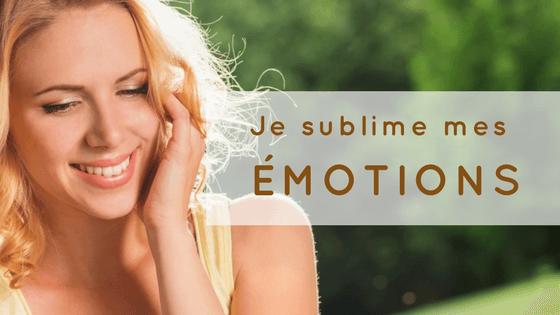 Je sublime mes émotions