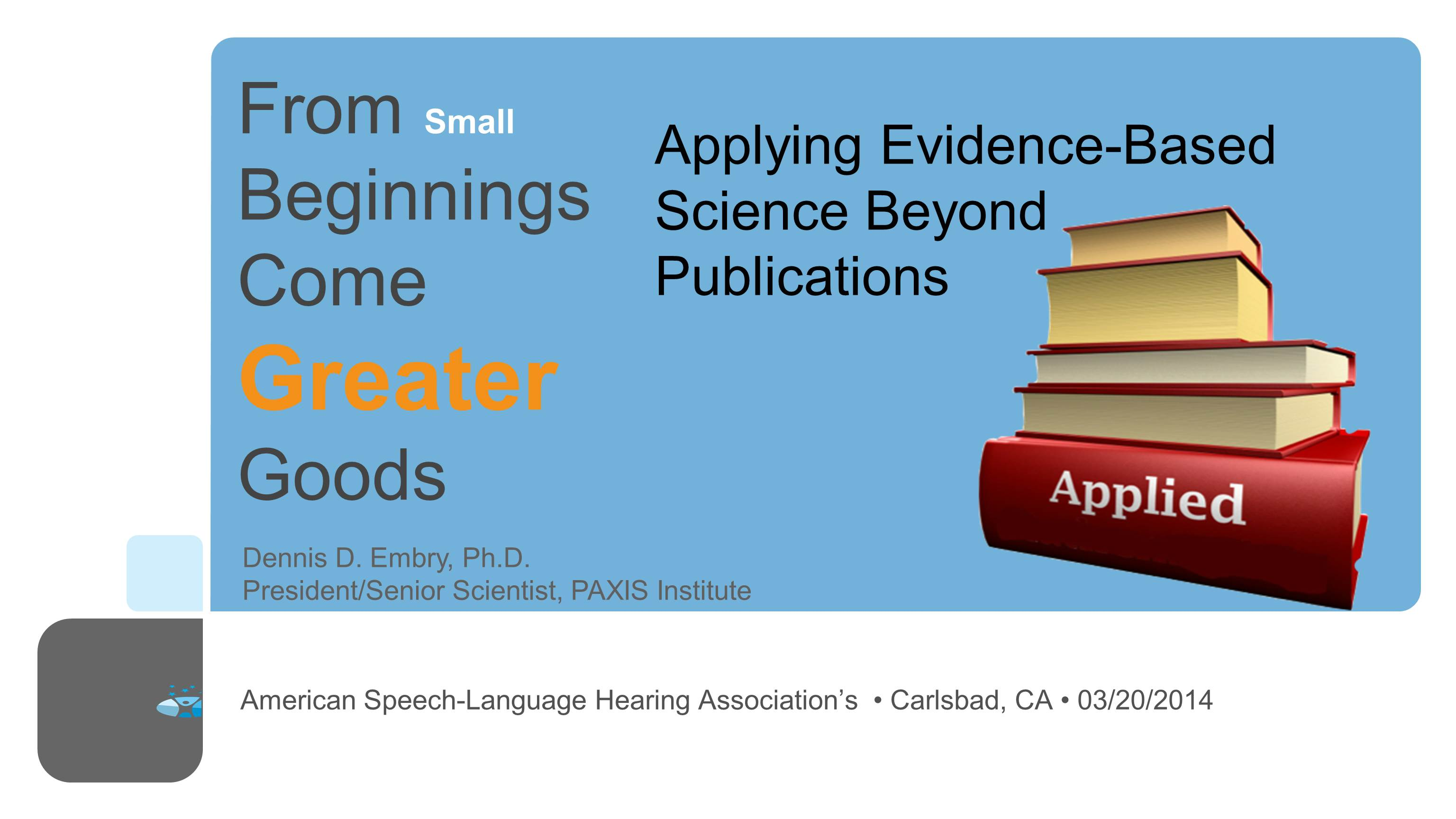 From Small Beginnings Come Greater Goods: Applying Evidence