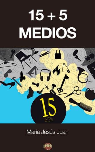 """""""15+5 medios"""" relatos de María Jesús Juan"""